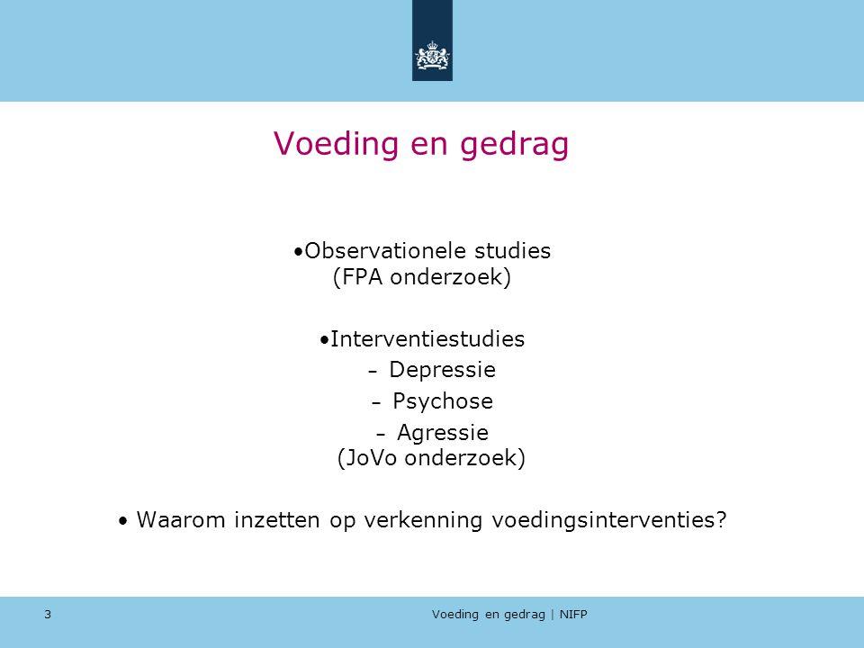 Voeding en gedrag | NIFP 3 Voeding en gedrag Observationele studies (FPA onderzoek) Interventiestudies – Depressie – Psychose – Agressie (JoVo onderzo
