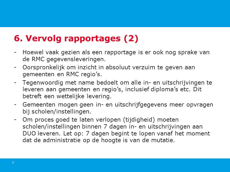 6. Vervolg rapportages (2) -Hoewel vaak gezien als een rapportage is er ook nog sprake van de RMC gegevensleveringen. -Oorspronkelijk om inzicht in ab