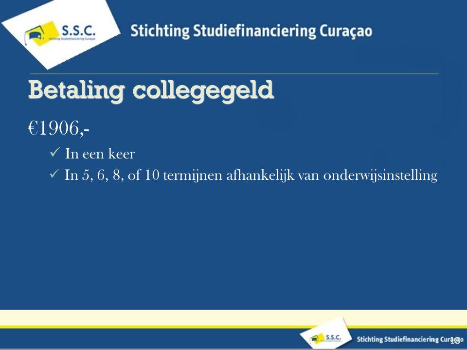 €1906,- In een keer In 5, 6, 8, of 10 termijnen afhankelijk van onderwijsinstelling 18 Betaling collegegeld Betaling collegegeld