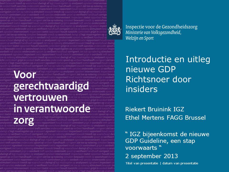 Titel van presentatie | datum van presentatie Introductie en uitleg nieuwe GDP Richtsnoer door insiders Riekert Bruinink IGZ Ethel Mertens FAGG Brusse