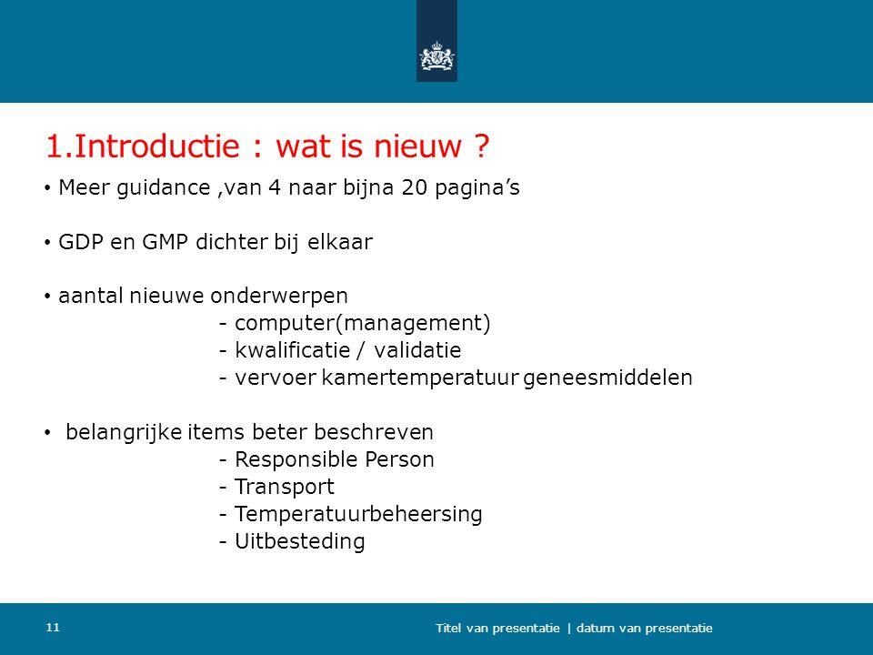 1.Introductie : wat is nieuw ? Meer guidance,van 4 naar bijna 20 pagina's GDP en GMP dichter bij elkaar aantal nieuwe onderwerpen - computer(managemen