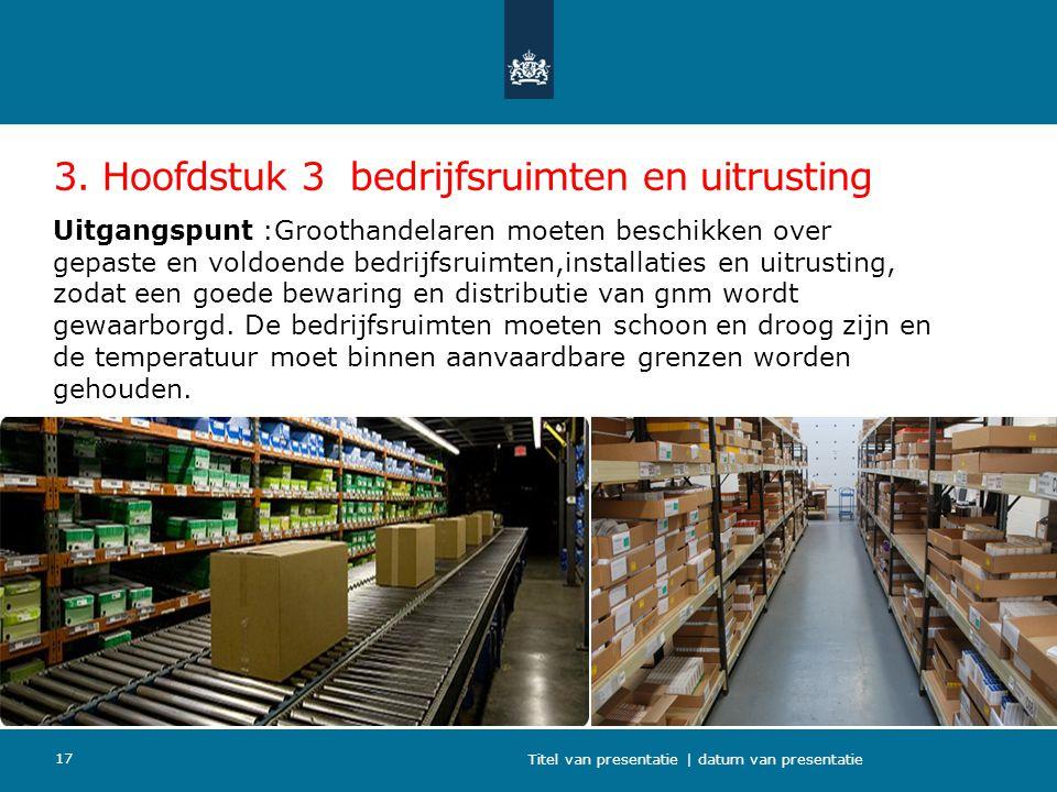 3. Hoofdstuk 3 bedrijfsruimten en uitrusting Uitgangspunt :Groothandelaren moeten beschikken over gepaste en voldoende bedrijfsruimten,installaties en