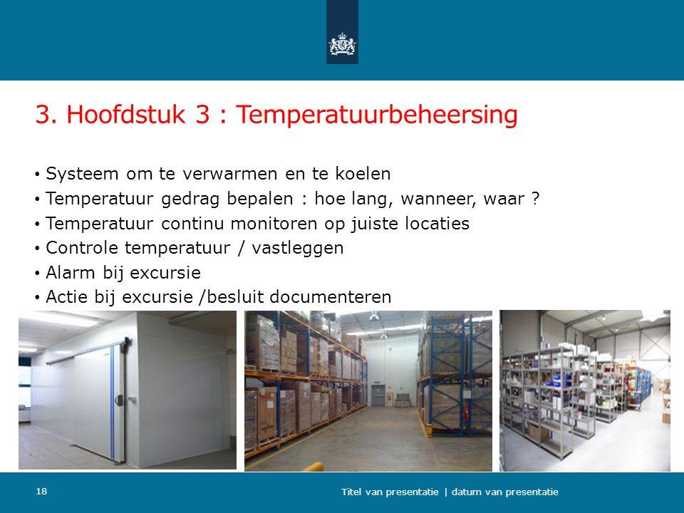 3. Hoofdstuk 3 : Temperatuurbeheersing Systeem om te verwarmen en te koelen Temperatuur gedrag bepalen : hoe lang, wanneer, waar ? Temperatuur continu