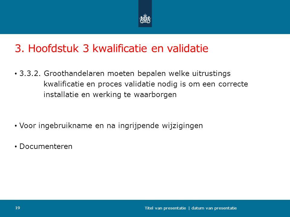 3. Hoofdstuk 3 kwalificatie en validatie 3.3.2. Groothandelaren moeten bepalen welke uitrustings kwalificatie en proces validatie nodig is om een corr