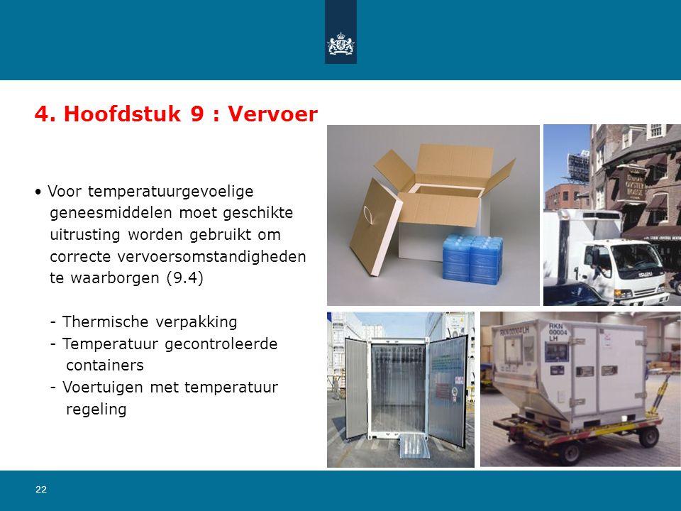 22 4. Hoofdstuk 9 : Vervoer Voor temperatuurgevoelige geneesmiddelen moet geschikte uitrusting worden gebruikt om correcte vervoersomstandigheden te w