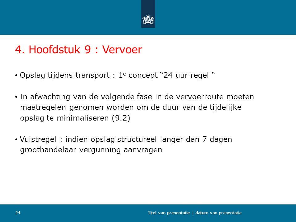 """4. Hoofdstuk 9 : Vervoer Opslag tijdens transport : 1 e concept """"24 uur regel """" In afwachting van de volgende fase in de vervoerroute moeten maatregel"""