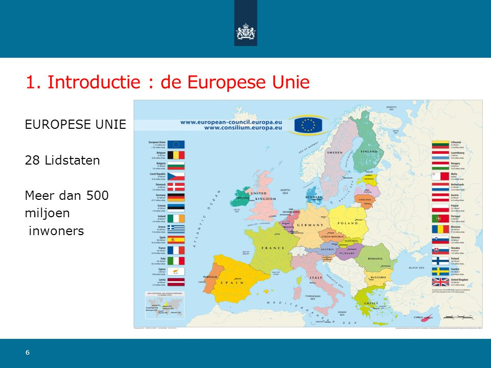 1. Introductie : de Europese Unie EUROPESE UNIE 28 Lidstaten Meer dan 500 miljoen inwoners 6
