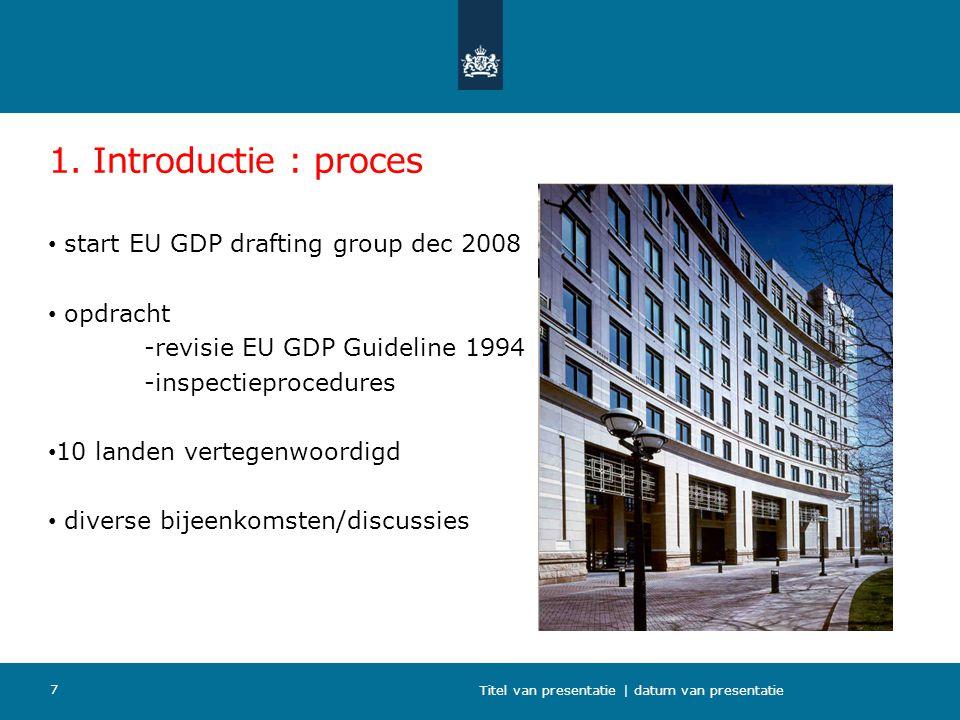 1. Introductie : proces start EU GDP drafting group dec 2008 opdracht -revisie EU GDP Guideline 1994 -inspectieprocedures 10 landen vertegenwoordigd d
