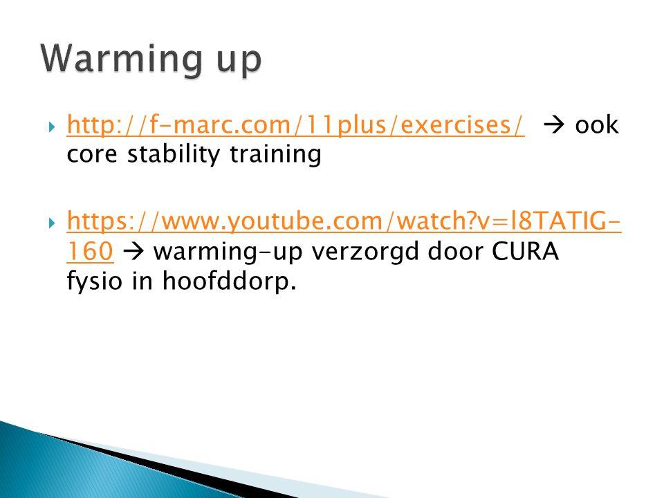  http://f-marc.com/11plus/exercises/  ook core stability training http://f-marc.com/11plus/exercises/  https://www.youtube.com/watch?v=l8TATIG- 160  warming-up verzorgd door CURA fysio in hoofddorp.