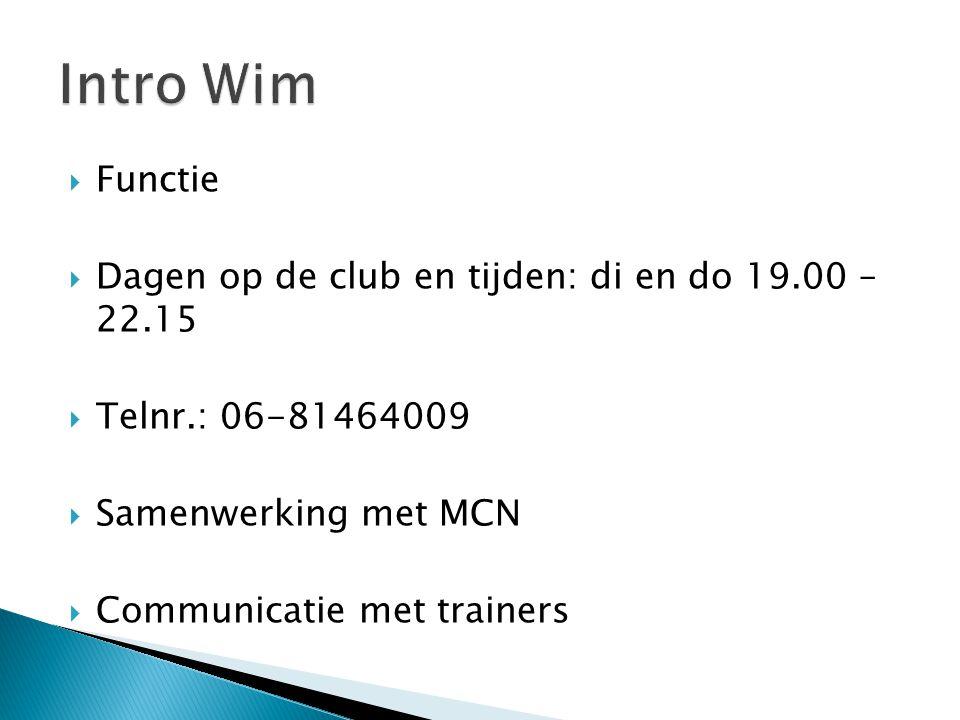  Functie  Dagen op de club en tijden: di en do 19.00 – 22.15  Telnr.: 06-81464009  Samenwerking met MCN  Communicatie met trainers