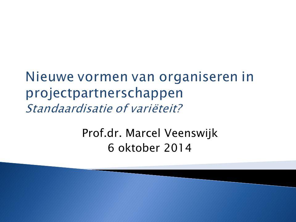 Nieuwe vormen van organiseren in projectpartnerschappen Standaardisatie of variëteit? Prof.dr. Marcel Veenswijk 6 oktober 2014