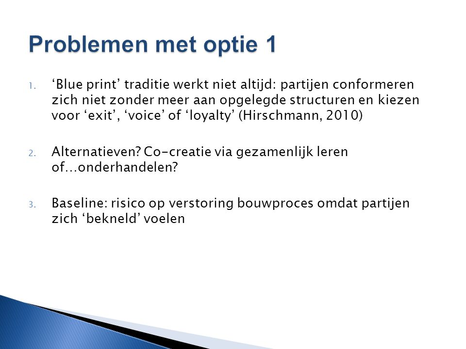 1. 'Blue print' traditie werkt niet altijd: partijen conformeren zich niet zonder meer aan opgelegde structuren en kiezen voor 'exit', 'voice' of 'loy