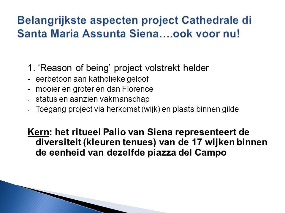 1. 'Reason of being' project volstrekt helder - eerbetoon aan katholieke geloof - mooier en groter en dan Florence - status en aanzien vakmanschap - T