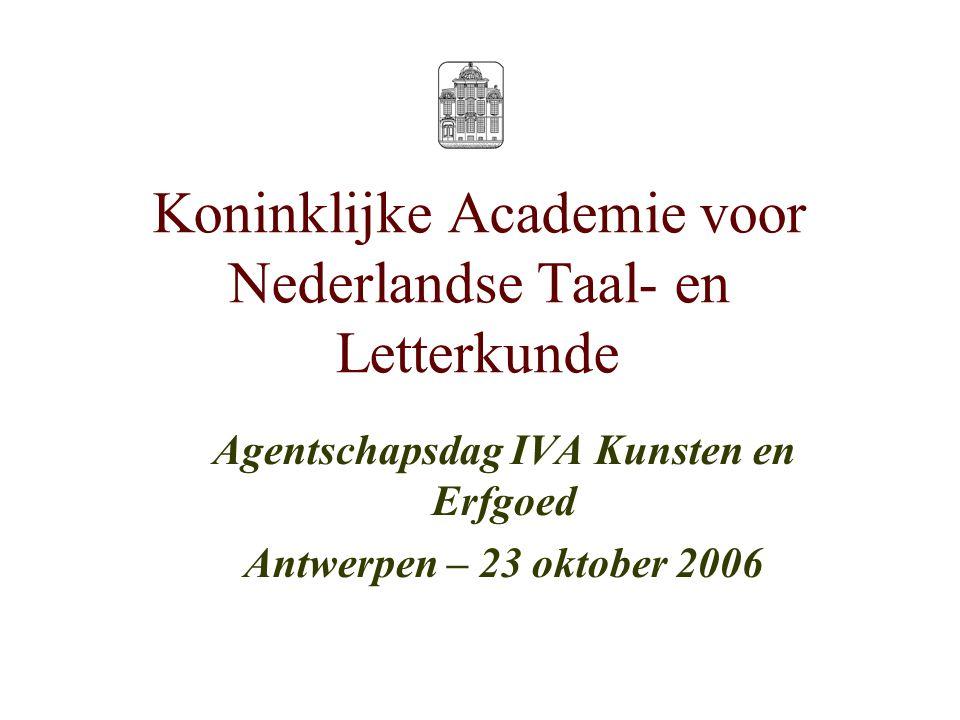 Koninklijke Academie voor Nederlandse Taal- en Letterkunde Agentschapsdag IVA Kunsten en Erfgoed Antwerpen – 23 oktober 2006