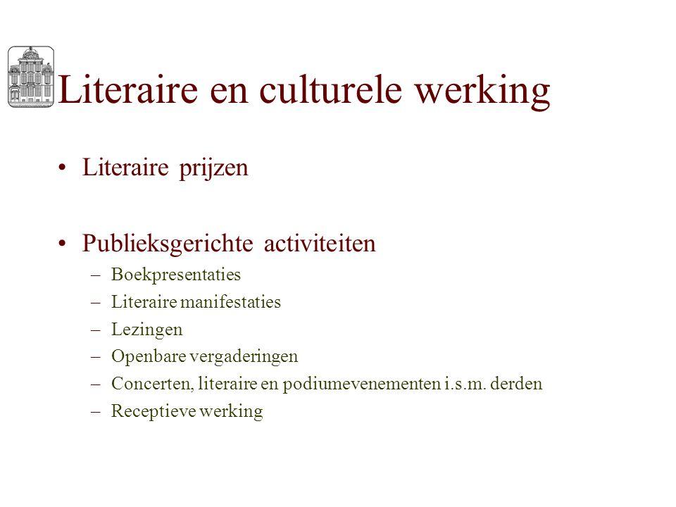 Literaire en culturele werking Literaire prijzen Publieksgerichte activiteiten –Boekpresentaties –Literaire manifestaties –Lezingen –Openbare vergader