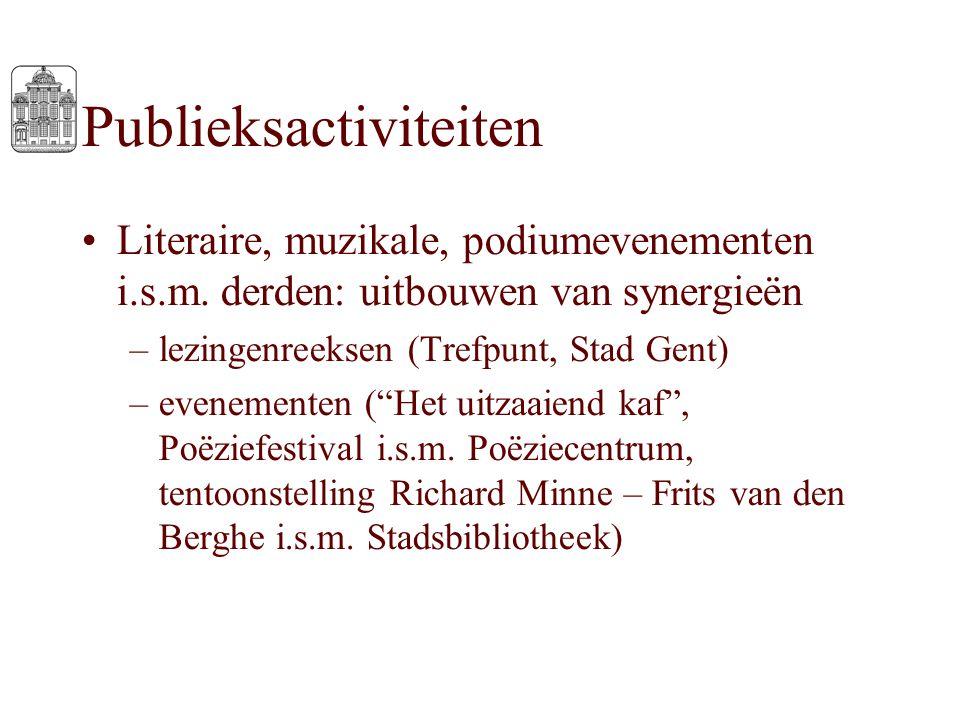 Publieksactiviteiten Literaire, muzikale, podiumevenementen i.s.m. derden: uitbouwen van synergieën –lezingenreeksen (Trefpunt, Stad Gent) –evenemente
