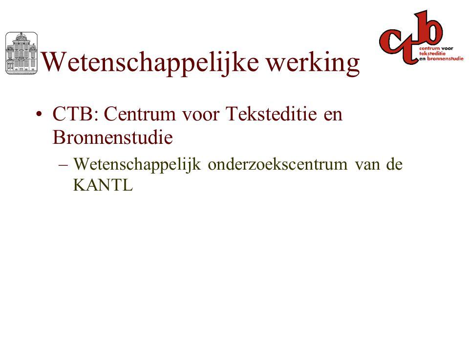Wetenschappelijke werking CTB: Centrum voor Teksteditie en Bronnenstudie –Wetenschappelijk onderzoekscentrum van de KANTL