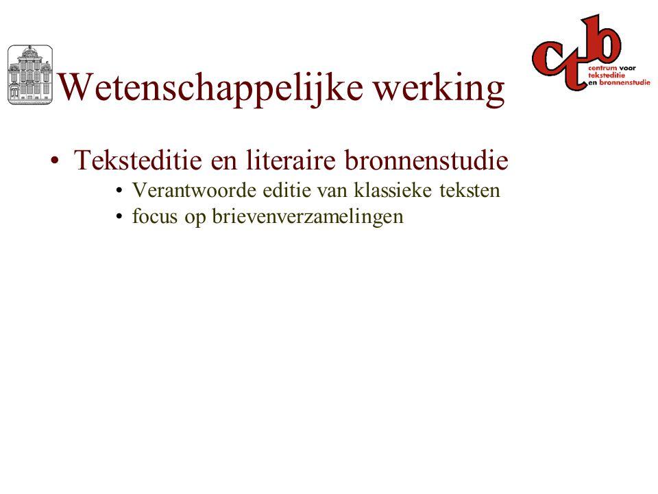 Wetenschappelijke werking Teksteditie en literaire bronnenstudie Verantwoorde editie van klassieke teksten focus op brievenverzamelingen