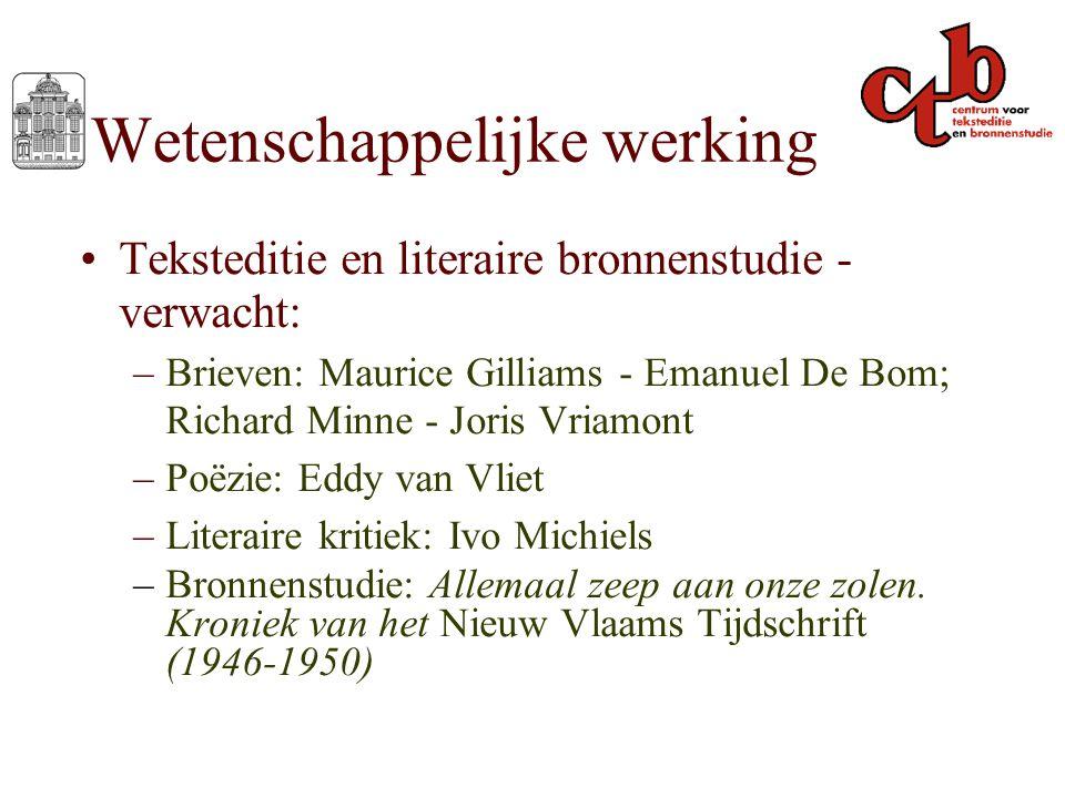 Wetenschappelijke werking Teksteditie en literaire bronnenstudie - verwacht: –Brieven: Maurice Gilliams - Emanuel De Bom; Richard Minne - Joris Vriamo