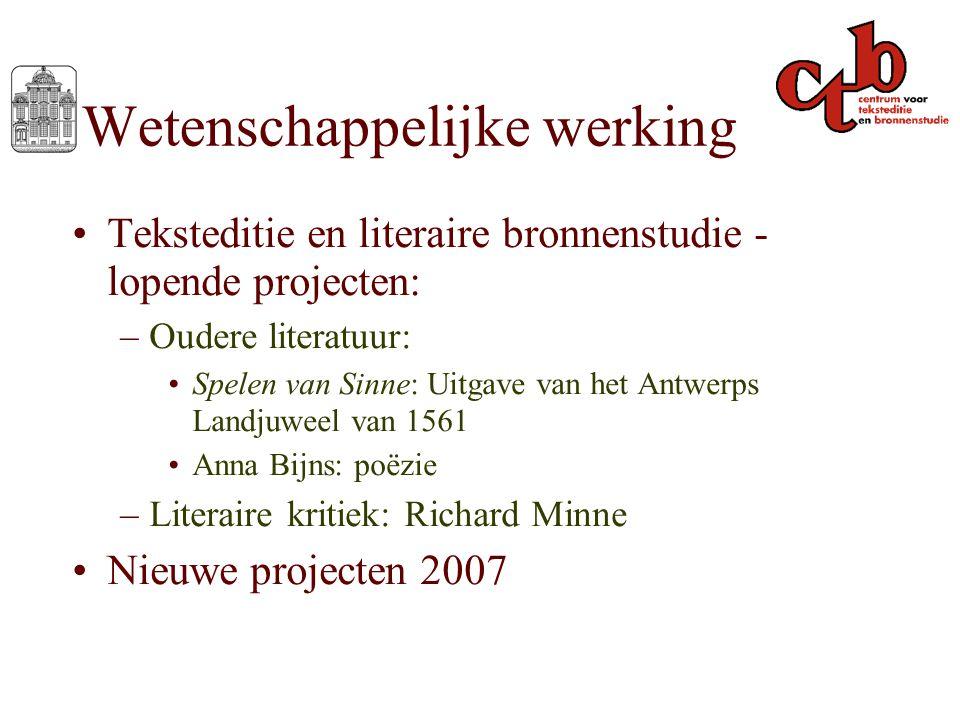 Wetenschappelijke werking Teksteditie en literaire bronnenstudie - lopende projecten: –Oudere literatuur: Spelen van Sinne: Uitgave van het Antwerps L