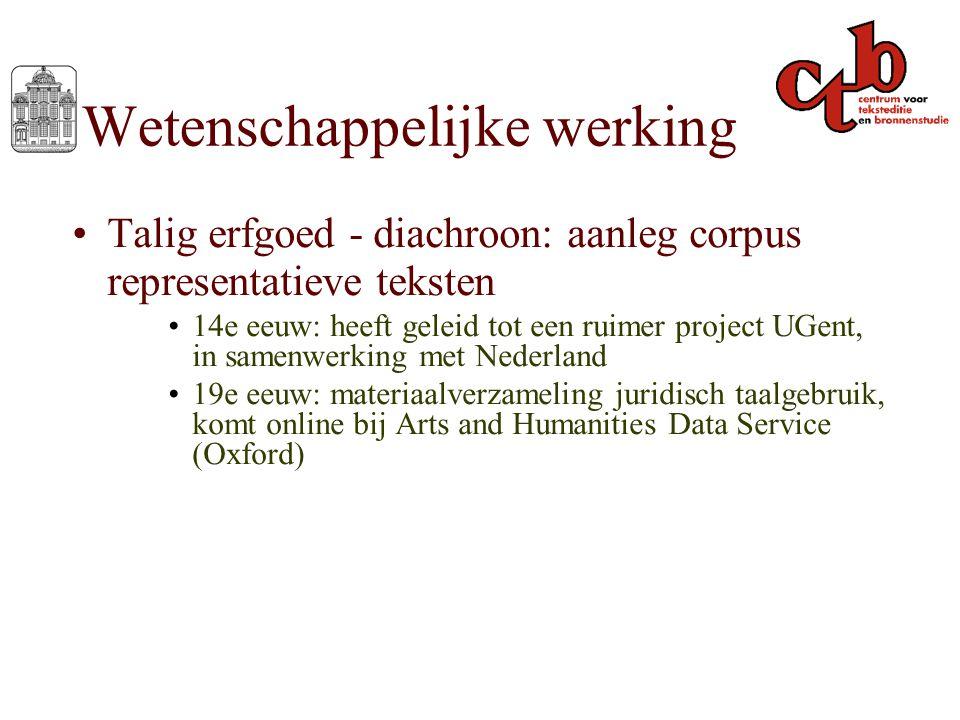 Wetenschappelijke werking Talig erfgoed - diachroon: aanleg corpus representatieve teksten 14e eeuw: heeft geleid tot een ruimer project UGent, in sam