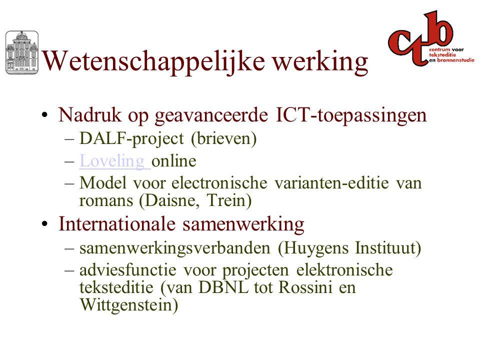 Wetenschappelijke werking Nadruk op geavanceerde ICT-toepassingen –DALF-project (brieven) –Loveling onlineLoveling –Model voor electronische varianten