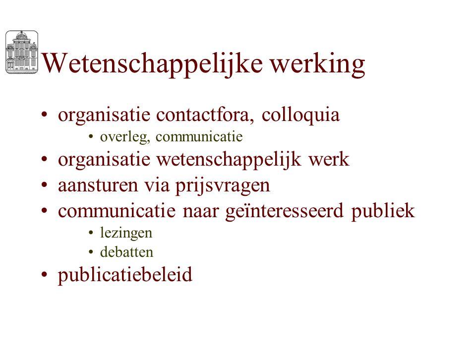 Wetenschappelijke werking organisatie contactfora, colloquia overleg, communicatie organisatie wetenschappelijk werk aansturen via prijsvragen communi