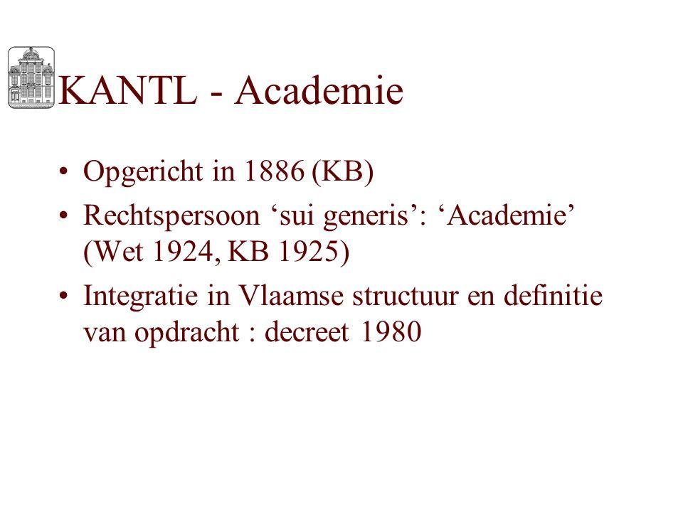 KANTL - Academie Opgericht in 1886 (KB) Rechtspersoon 'sui generis': 'Academie' (Wet 1924, KB 1925) Integratie in Vlaamse structuur en definitie van o