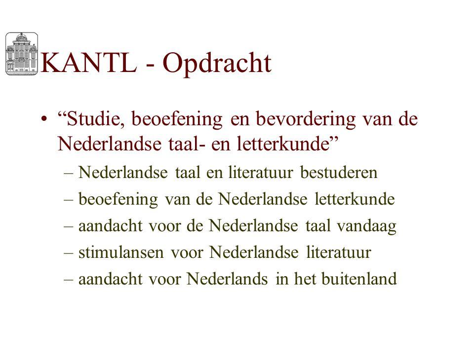 "KANTL - Opdracht ""Studie, beoefening en bevordering van de Nederlandse taal- en letterkunde"" –Nederlandse taal en literatuur bestuderen –beoefening va"