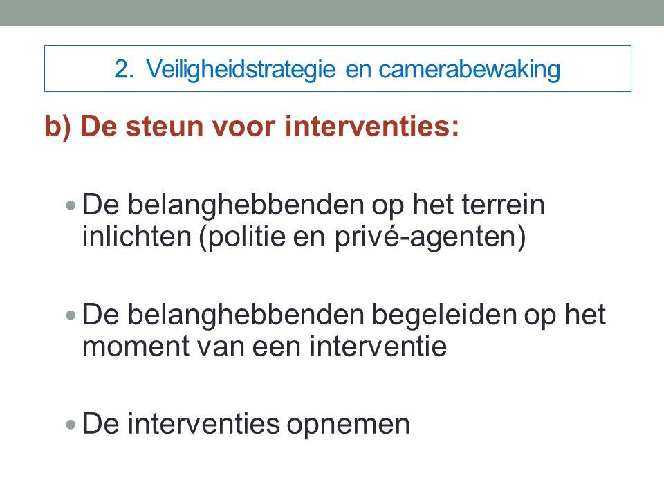 2. Veiligheidstrategie en camerabewaking b) De steun voor interventies: De belanghebbenden op het terrein inlichten (politie en privé-agenten) De bela