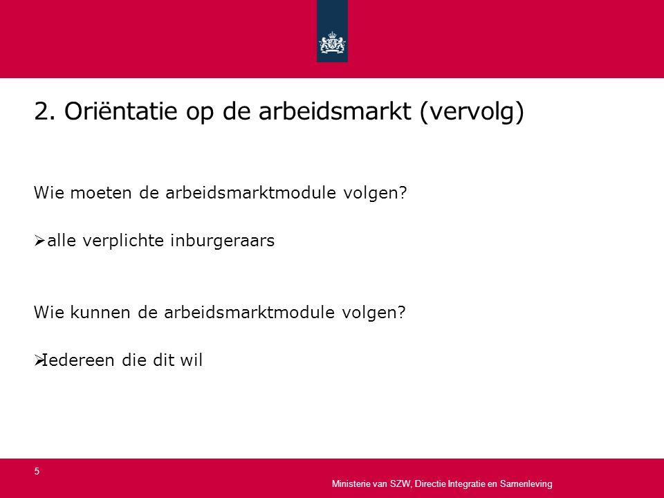 2. Oriëntatie op de arbeidsmarkt (vervolg) Wie moeten de arbeidsmarktmodule volgen?  alle verplichte inburgeraars Wie kunnen de arbeidsmarktmodule vo
