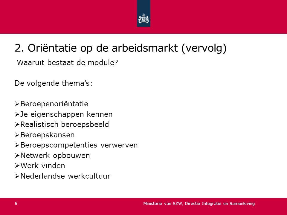 2. Oriëntatie op de arbeidsmarkt (vervolg) Waaruit bestaat de module? De volgende thema's:  Beroepenoriëntatie  Je eigenschappen kennen  Realistisc