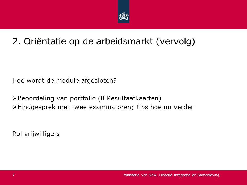 2. Oriëntatie op de arbeidsmarkt (vervolg) Hoe wordt de module afgesloten?  Beoordeling van portfolio (8 Resultaatkaarten)  Eindgesprek met twee exa