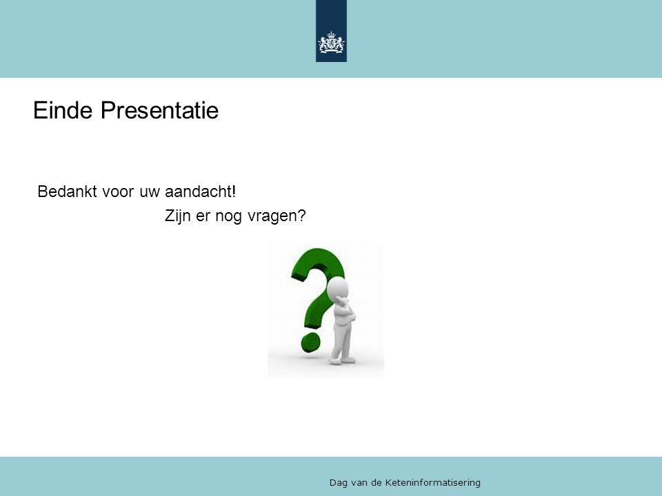 Dag van de Keteninformatisering Einde Presentatie Bedankt voor uw aandacht! Zijn er nog vragen?