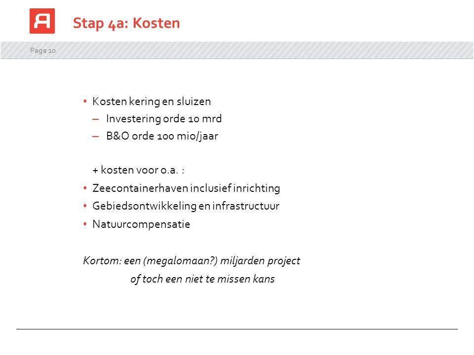 Page 10 Stap 4a: Kosten Kosten kering en sluizen – Investering orde 10 mrd – B&O orde 100 mio/jaar + kosten voor o.a. : Zeecontainerhaven inclusief in