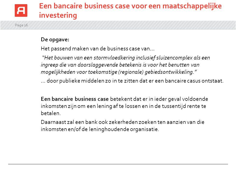 """Page 16 Een bancaire business case voor een maatschappelijke investering De opgave: Het passend maken van de business case van… """"Het bouwen van een st"""