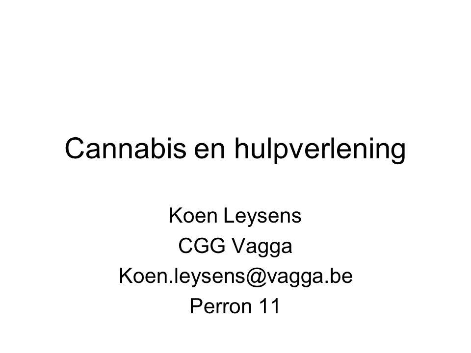 Cannabis en hulpverlening Koen Leysens CGG Vagga Koen.leysens@vagga.be Perron 11