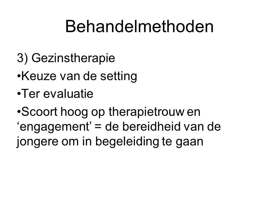 Behandelmethoden 3) Gezinstherapie Keuze van de setting Ter evaluatie Scoort hoog op therapietrouw en 'engagement' = de bereidheid van de jongere om in begeleiding te gaan