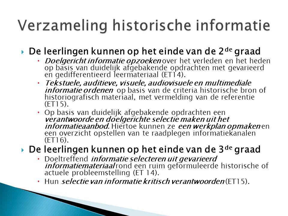  De leerlingen kunnen op het einde van de 2 de graad  Doelgericht informatie opzoeken over het verleden en het heden op basis van duidelijk afgebakende opdrachten met gevarieerd en gedifferentieerd leermateriaal (ET14).