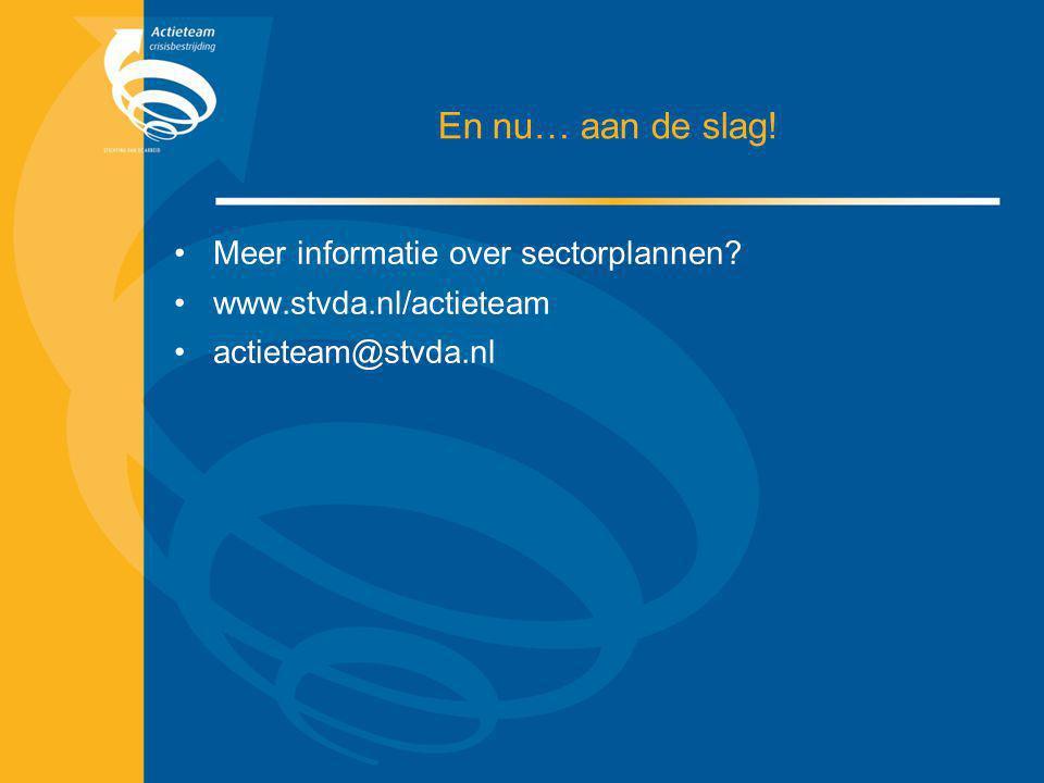 En nu… aan de slag! Meer informatie over sectorplannen? www.stvda.nl/actieteam actieteam@stvda.nl