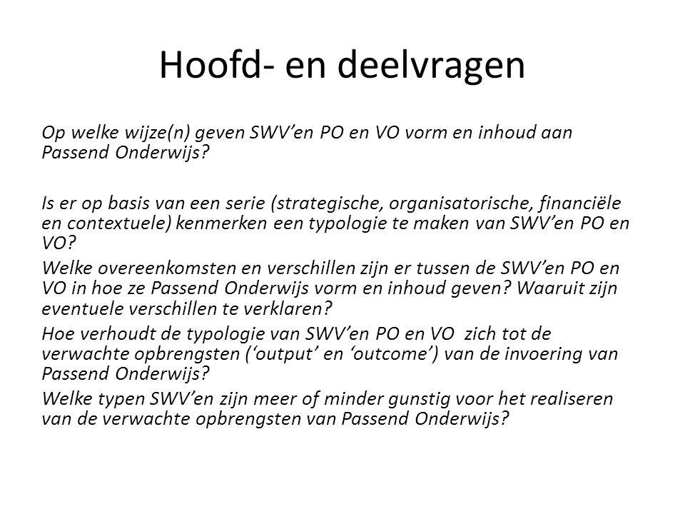 Hoofd- en deelvragen Op welke wijze(n) geven SWV'en PO en VO vorm en inhoud aan Passend Onderwijs? Is er op basis van een serie (strategische, organis