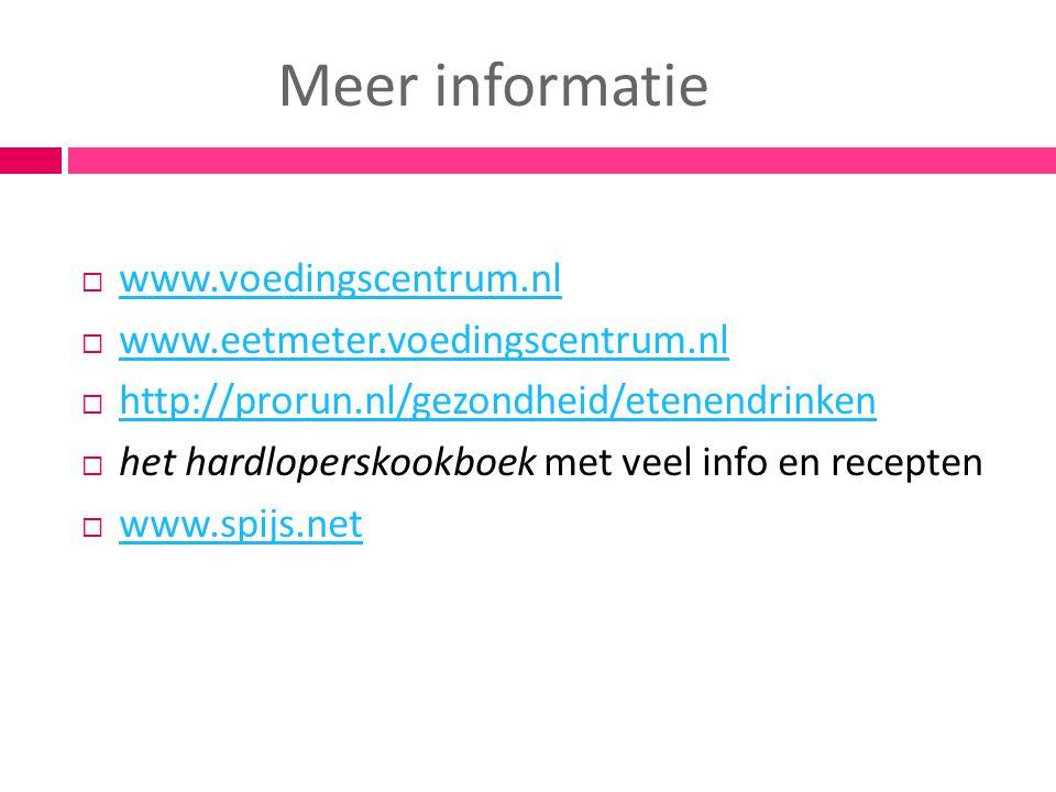 Meer informatie  www.voedingscentrum.nl www.voedingscentrum.nl  www.eetmeter.voedingscentrum.nl www.eetmeter.voedingscentrum.nl  http://prorun.nl/g