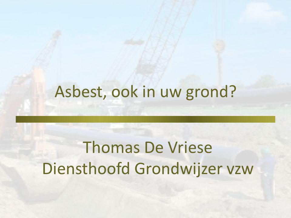Wetgeving op Vlaams niveau Vlarebo -> standaardprocedure OBO/BBO abestrisico obv algemene visuele screening / voorstudie / boringen  onderzoek adhv Code van Goede Praktijk voor OBO, BBO en risicoanalyse voor asbestverontreiniging.