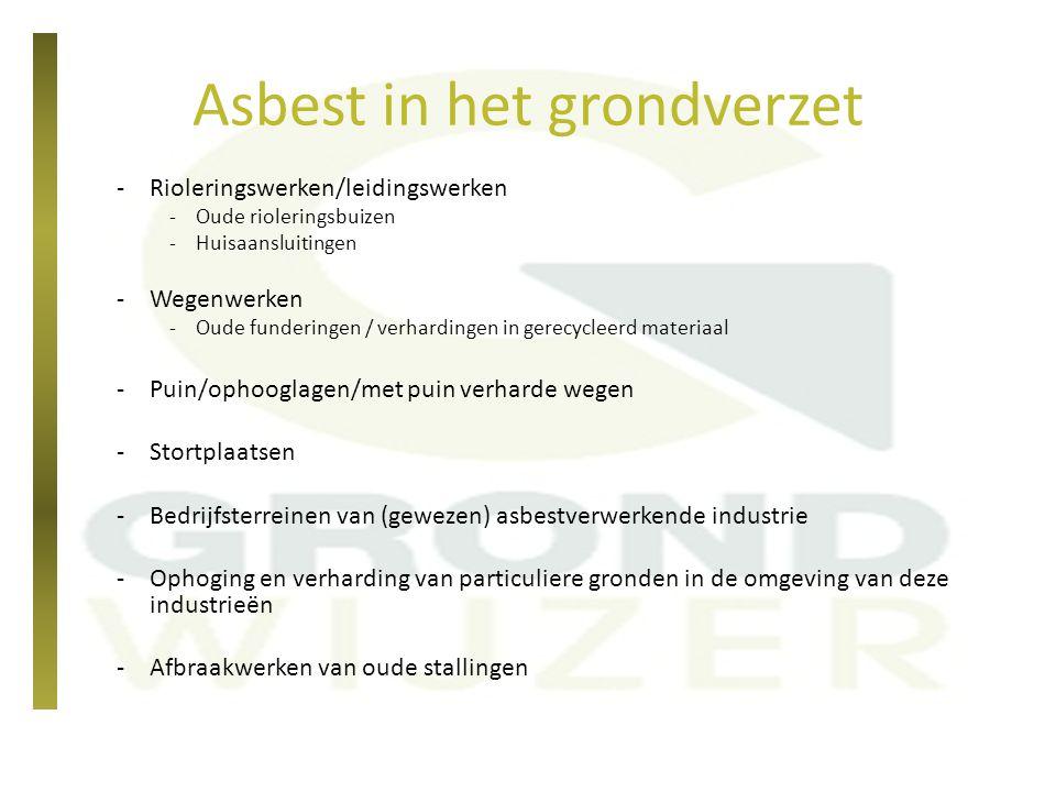 Asbest in het grondverzet -Rioleringswerken/leidingswerken -Oude rioleringsbuizen -Huisaansluitingen -Wegenwerken -Oude funderingen / verhardingen in
