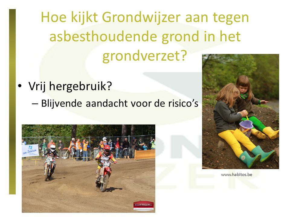 Hoe kijkt Grondwijzer aan tegen asbesthoudende grond in het grondverzet? Vrij hergebruik? – Blijvende aandacht voor de risico's www.habitos.be
