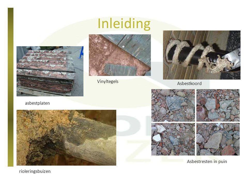 Inleiding asbestplaten Vinyltegels rioleringsbuizen Asbestkoord Asbestresten in puin