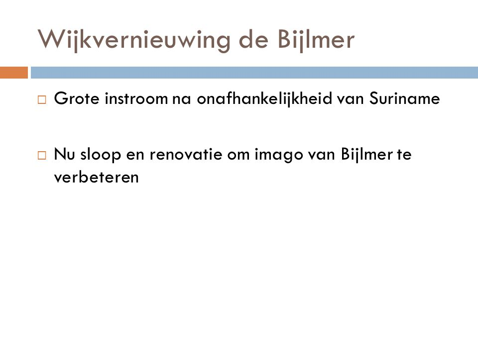 Wijkvernieuwing de Bijlmer  Grote instroom na onafhankelijkheid van Suriname  Nu sloop en renovatie om imago van Bijlmer te verbeteren