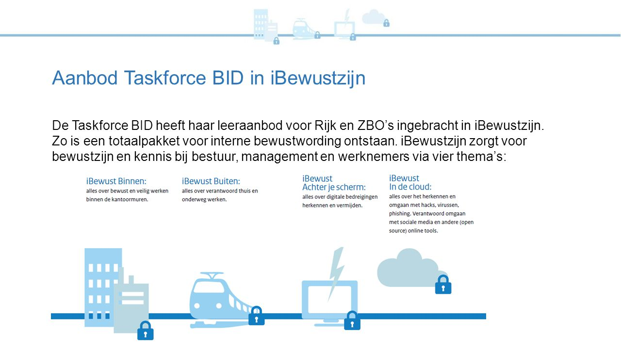 Aanbod Taskforce BID in iBewustzijn De Taskforce BID heeft haar leeraanbod voor Rijk en ZBO's ingebracht in iBewustzijn. Zo is een totaalpakket voor i