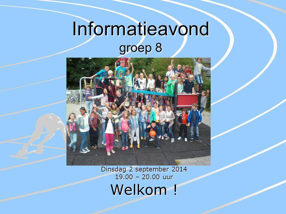 Informatieavond groep 8 Dinsdag 2 september 2014 19.00 – 20.00 uur Welkom !