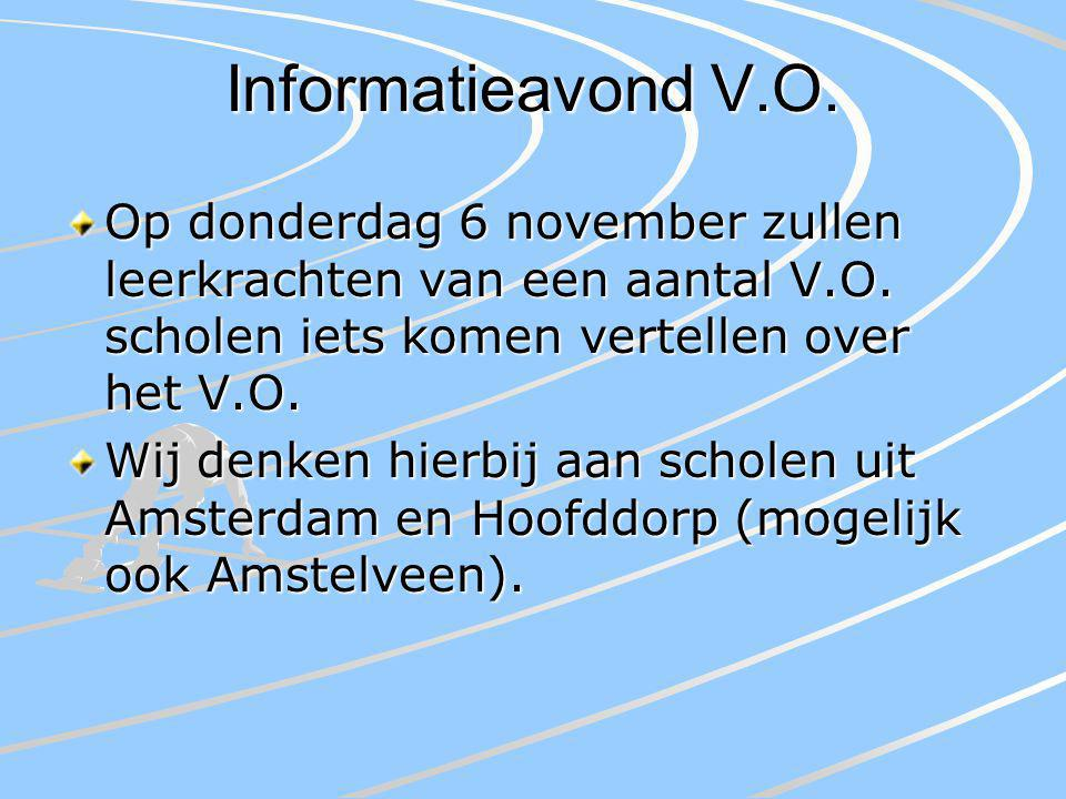 Informatieavond V.O. Op donderdag 6 november zullen leerkrachten van een aantal V.O. scholen iets komen vertellen over het V.O. Wij denken hierbij aan
